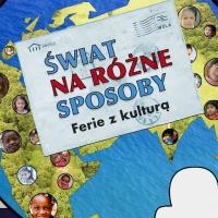 Ferie z kulturą w KK Wola - Świat na różne sposoby