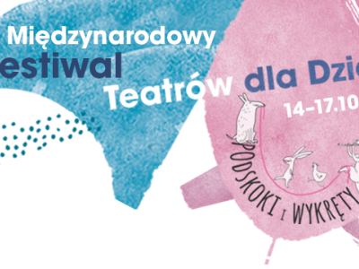 """Międzynarodowy Festiwal Teatrów dla Dzieci """"Podskoki i wykręty"""""""